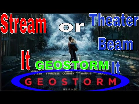 Stream it or Theater Beam it - GeoStorm...