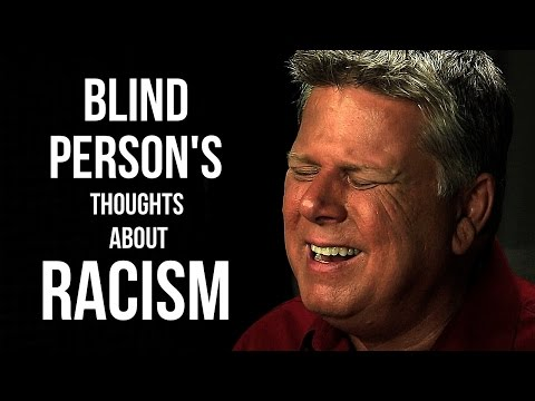 What A Blind Person Thinks About Racism