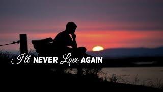 I'll Never Love Again -James Arthur(Lyrics)