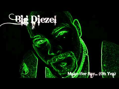 Big Diezel - Make Her Say...(Oh Yea)