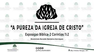 """Exposição Bíblica: """"A pureza da Igreja de Cristo"""" (2Co 11.2)"""