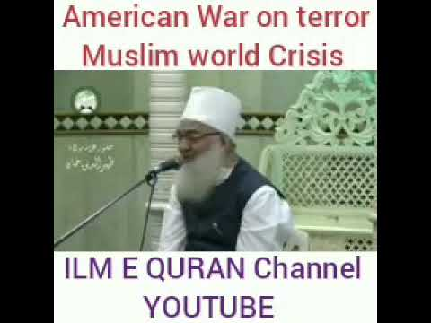 American war on terror and Muslim world Crisis(Maulana Zaheeruddin Khan)