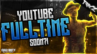 WHY YOU NO FACE REVEAL YET?! - Starting The Transition To Full Time Youtuber! (COD Zombies Cut Com)