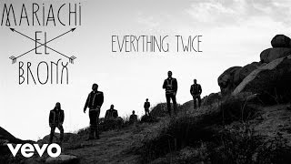 Mariachi El Bronx - Everything Twice (Audio)