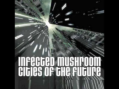 Infected Mushroom - Cities of the Future (Radio Edit)