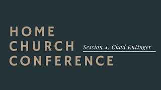 Home Church Conference Session 2: Chad Entinger
