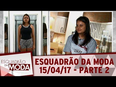 Esquadrão Da Moda (15/04/17) - Parte 2