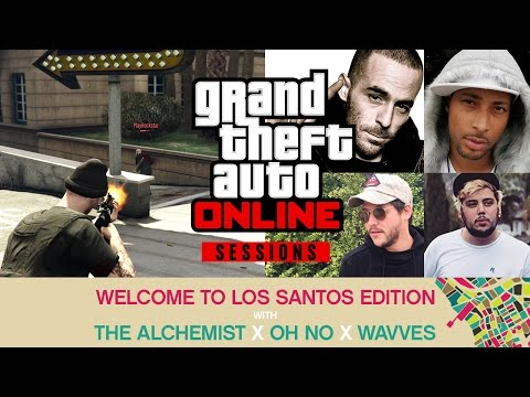 The Alchemist x Oh No x WAVVES Play GTA Online (GTA Online Sessions: Welcome to Los Santos Edition)