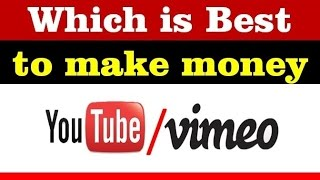 Which is best for video publishers to make money Youtube or Vimeo