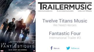 Fantastic Four - International Trailer #3 Music #4 (Twelve Titans Music - We Need Heroes)