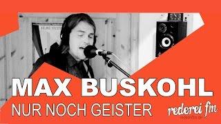 Max Buskohl - Nur noch Geister (Live @ Rederei FM)