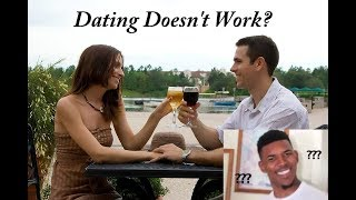 Dating Doesnt Work