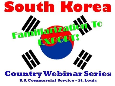 South Korea - Familiarization to Export and Doing Business in South Korea
