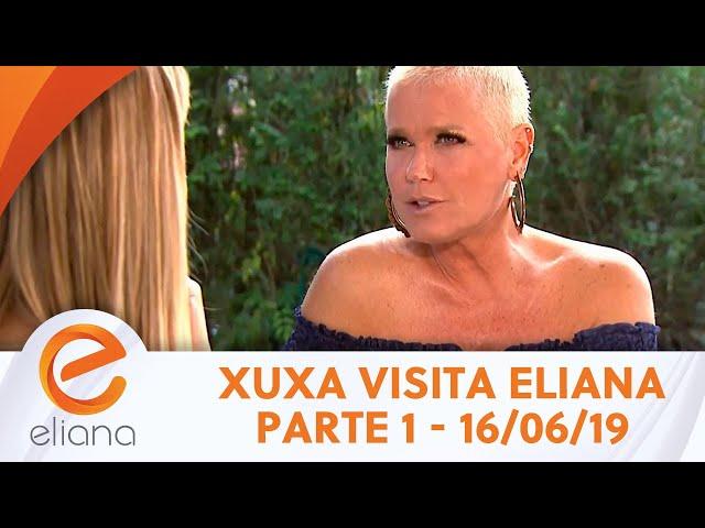 Xuxa visita Eliana - Parte 1 | Programa Eliana (16/06/19)