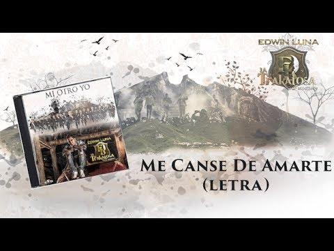 Me Canse De Amarte  - Edwin Luna y La Trakalosa de Monterrey - (Letra)Oficial