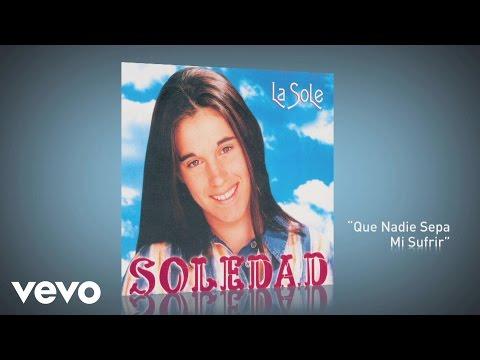 Soledad - Que Nadie Sepa Mi Sufrir (Pseudo Video)
