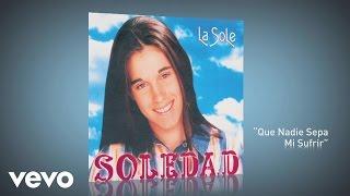 Soledad - Que Nadie Sepa Mi Sufrir