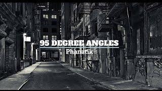 95 Degree Angles - Phanatik