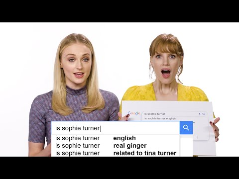 Sophie Turner & Jessica Chastain Answer the Web's Most Searched Questions | WIRED