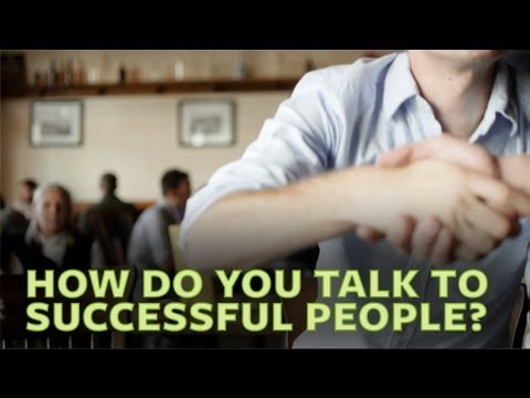 How to Talk to People More Successful Than You