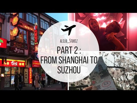 PART II : From Shanghai to Suzhou