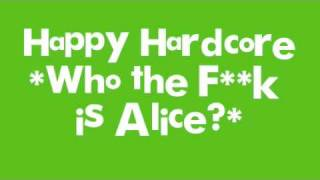 Happy Hardcore *Who the f**k is Alice?*