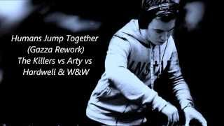 Humans Jump Together (Gazza Rework) - The Killers vs Arty vs Hardwell & W&W