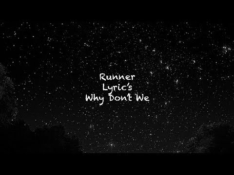 Runner (lyrics) Why Don't We