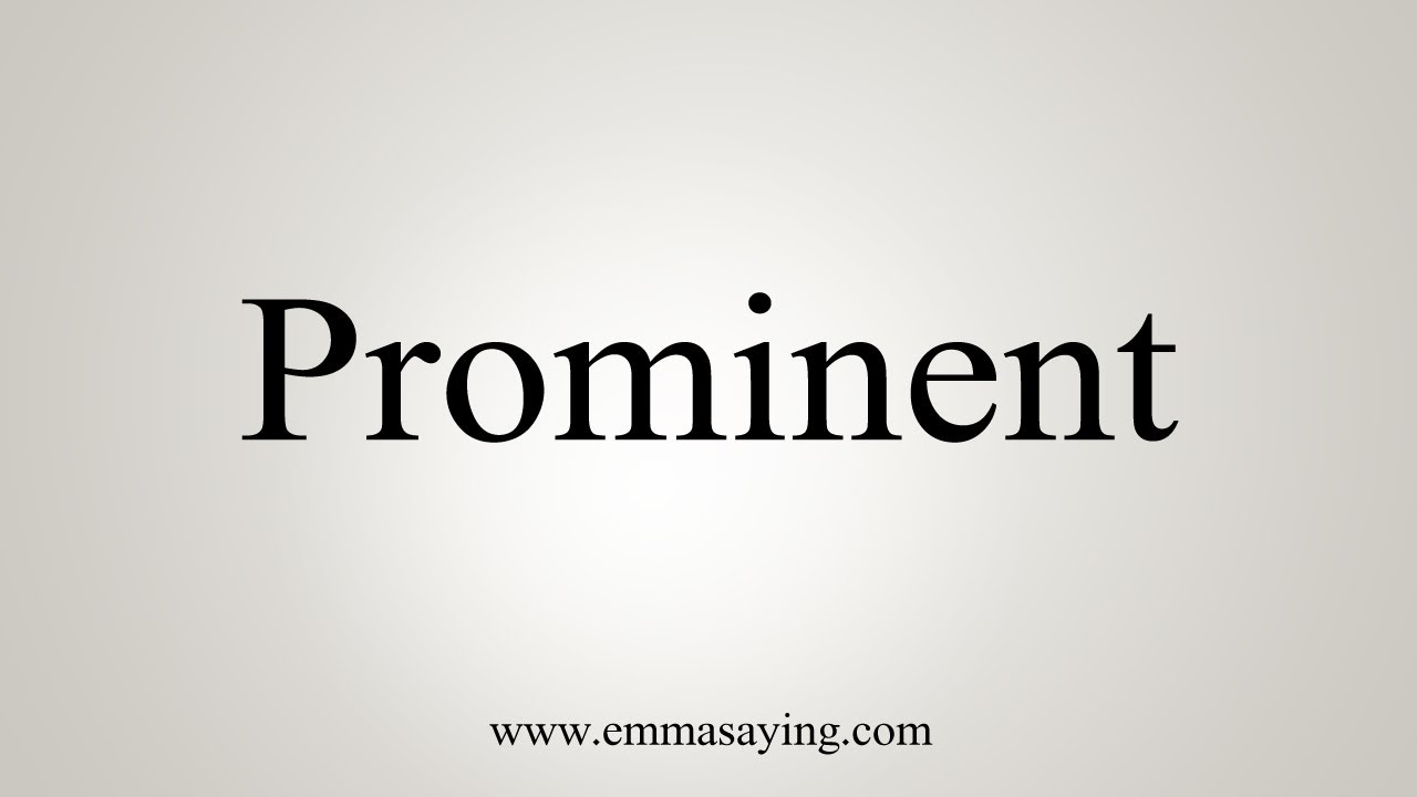 How To Say Prominent