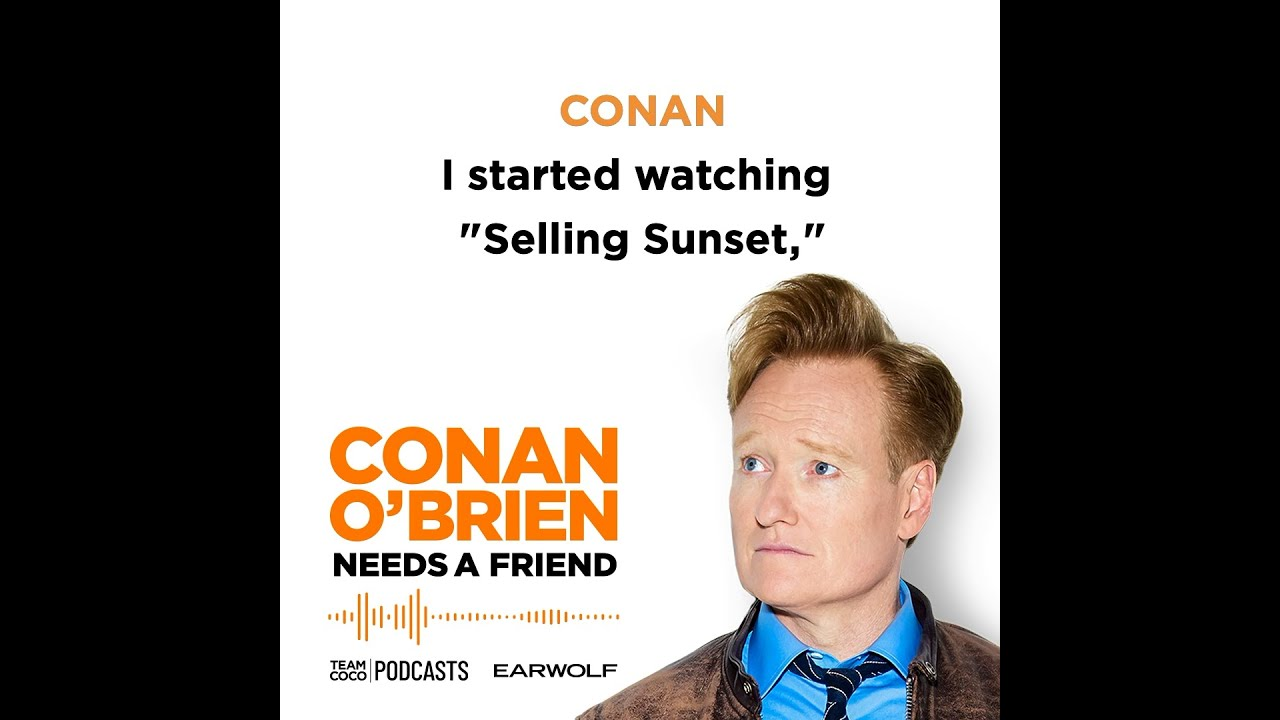 "Conan Is Watching ""Selling Sunset"" - ""Conan O'Brien Needs A Friend"""