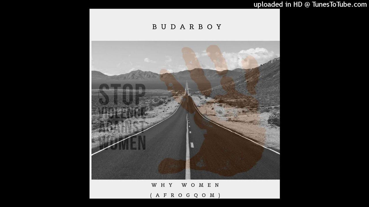 BudarBoy-Why Women(Afro Gqom) #1