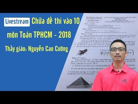 Hướng dẫn giải đề thi vào 10 TP Hồ Chí Minh – Năm 2018 – 2019 – Thầy Nguyễn Cao Cường