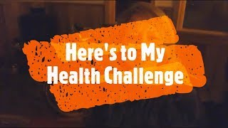 Here's to My Health Challenge Intro