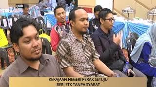 AWANI - Perak: Kerajaan negeri Perak setuju beri ETK tanpa syarat
