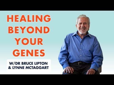 Healing Beyond Your Genes - Dr Bruce Lipton and Lynne McTaggart
