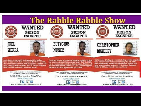 23 Belize Prisoners Escaped Hold Guard As Hostage || The Rabble Rabble Show