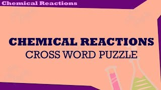 Chemical reactions class 10 | cbse | crossword science puzzle | ncert class 10 | chemistry