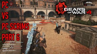 PC vs PC Scrims Part 6 | Gears Of War 4 PC Gameplay