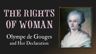 Olympe de Gouges and the Rights of Woman (Women and the French Revolution: Part 3)