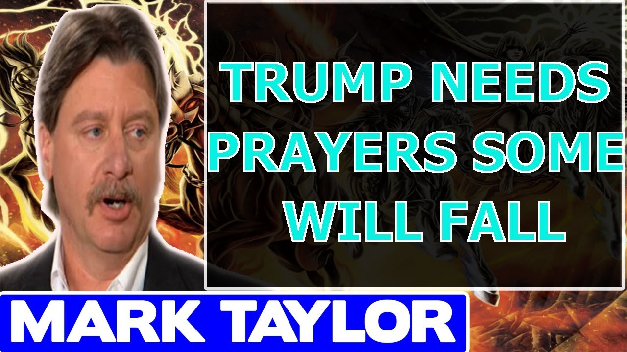 Mark Taylor Prophecy October 18 2017 ★ TRUMP NEEDS PRAYERS   SOME WILL FALL ★ Mark Taylor Update