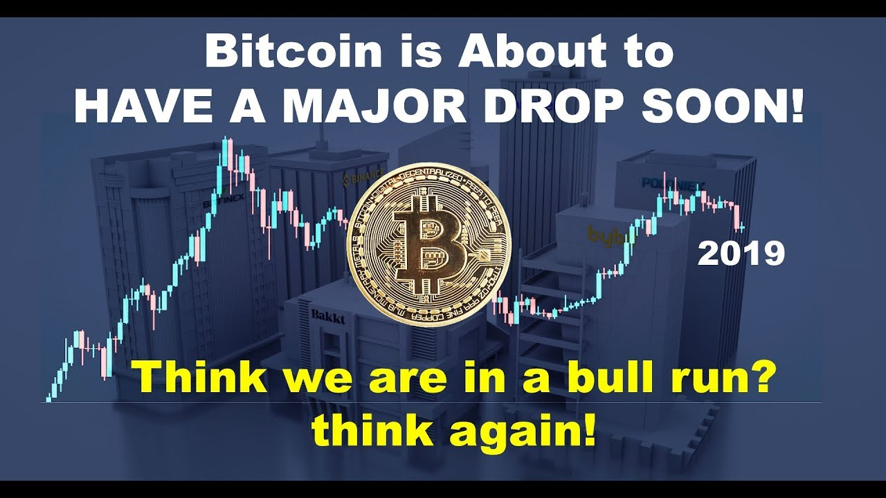 Bitcoin price is dropping & the BIG DROP is coming soon! think we are in a BTC bull run? think a