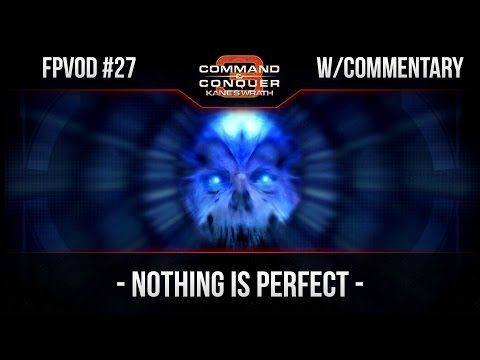 [C&C3: Kane's Wrath] FPVoD#27 - Nothing Is Perfect