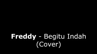 Video Padi - Begitu Indah (cover by Freddy) download MP3, 3GP, MP4, WEBM, AVI, FLV Juli 2018