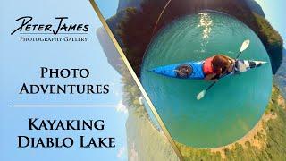 KAYAKING DIABLO LAKE - Photo Adventure Ep4