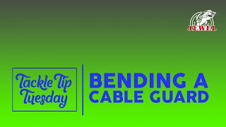 #TackleTipTuesday: Bending a Cable Guard