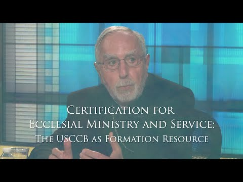 USCCB Subcommittee Certification for Ecclesial Ministry & Service: A Resource for Ministry Formation