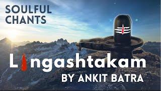 Lingashtakam Chants By Ankit Batra | Shiv Bhajan | Chants | Saavan 2020