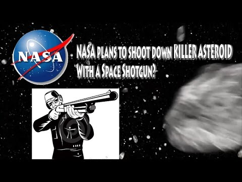 NASA plans to shoot down Killer Asteroid with a Space Shotgun?