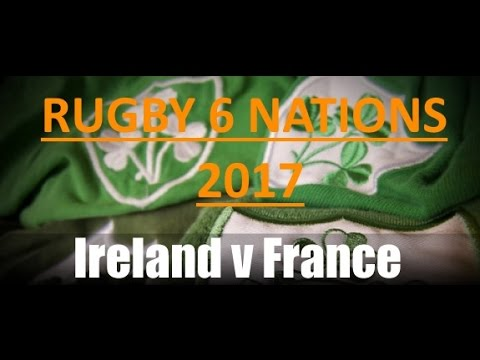 Ireland vs France - Rugby 6 Nations 2017
