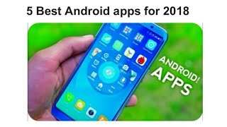 Top 5 Best Apps for Android - Free Apps 2018   KD TECH™